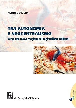 Tra autonomia e neocentralismo: Verso una nuova stagione del regionalismo italiano?