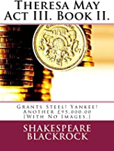 Theresa May Act III. Book II.: Grants Steel! Yankee! Another £95,000.00 [With No Images.]