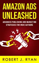 Amazon Ads Unleashed: Advanced Publishing and Marketing Strategies for Indie Authors (Self-publishing Guide Book 3)