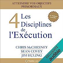Les 4 Disciplines de l'Exécution: Atteindre vos objectifs primordiaux