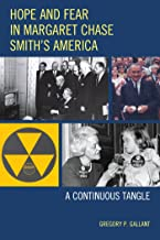Hope and Fear in Margaret Chase Smith's America: A Continuous Tangle (English Edition)