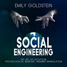 Social Engineering: The Art of Deception, Psychological Warfare, and Mind Manipulation
