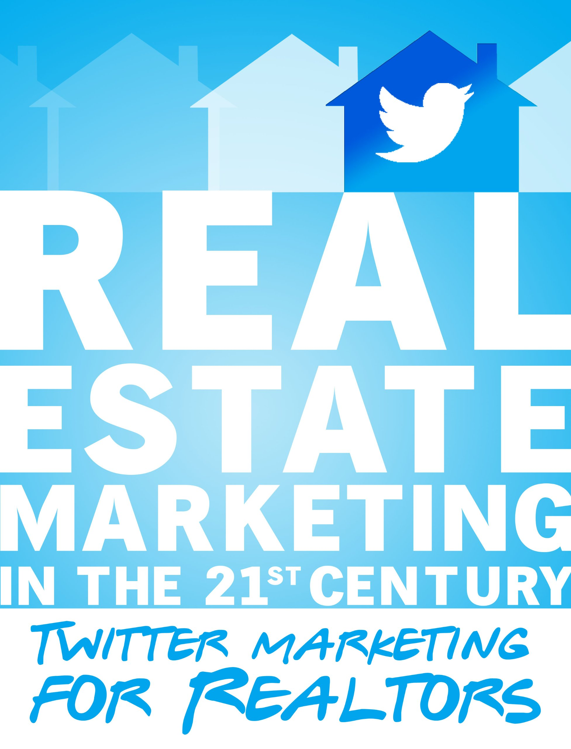 Real Estate Marketing in the 21st Century | Twitter Marketing for Realtors: (Real Estate Marketing Social Media Series Book 1)