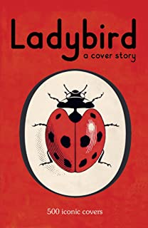Ladybird: A Cover Story: 500 iconic covers from the Ladybird archives