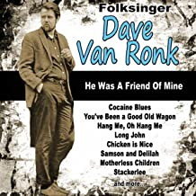Folksinger Dave Van Ronk: He Was a Friend of Mine
