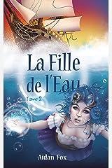 La Fille de l'Eau: Tome 2 (La Fille de l'Eau : une fantasy steampunk) Format Kindle
