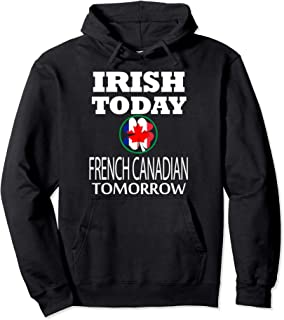 Irish Today French Canadian Tomorrow St Patrick's Day Hoodie