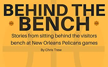 Behind The Bench: Stories from sitting behind the visitors bench at Pelicans games