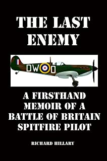 The Last Enemy: A Firsthand Memoir of a Battle of Britain  Spitfire Pilot