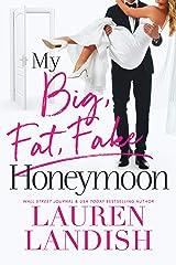 My Big Fat Fake Honeymoon Kindle Edition