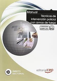 MANUAL TECNICAS DE INTERVENCION POLICIAL CON ARMAS DE FUEGO FORMACION