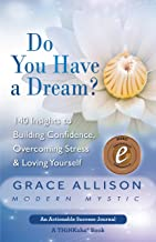 Do You Have a Dream?: 140 Insights to Building Confidence, Overcoming Stress & Loving Yourself
