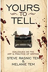 Yours to Tell: Dialogues on the Art & Practice of Writing Kindle Edition