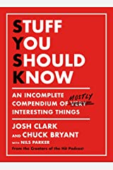 Stuff You Should Know: An Incomplete Compendium of Mostly Interesting Things Kindle Edition