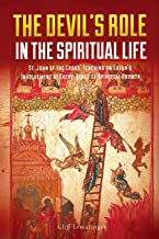 The Devil's Role in the Spiritual Life: St. John of the Cross' Teaching on Satan's Involvement in Every Stage of Spiritual...
