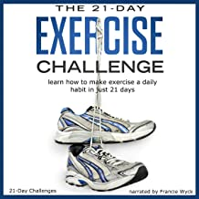 The 21-Day Exercise Challenge: Learn How to Make Exercise a Daily Habit in Just 21 Days