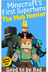 The Mob Hunter 4: Good To Be Bad (Unofficial Minecraft Superhero Series) (Minecraft's First Superhero) Kindle Edition