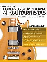 O Guia Prático de Teoria Musical Moderna para Guitarristas: Com mais de 180 minutos de exemplos em áudio (Teoria da Guitarra Livro 1)