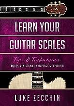 Learn Your Guitar Scales: Modes, Pentatonics & Arpeggios Explained (Book + Online Bonus Material)