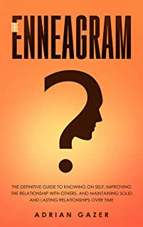 Enneagram: the definitive guide to knowing oneself, improving the relationship with others and maintaining solid and lasting relationships over time.