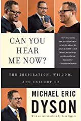 Can You Hear Me Now?: The Inspiration, Wisdom, and Insight of Michael Eric Dyson Kindle Edition