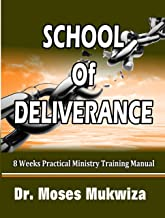 School Of Deliverance: 8 Weeks Practical Ministry Training Manual