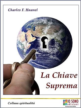 La Chiave Suprema: Il metodo per ottenere tutto
