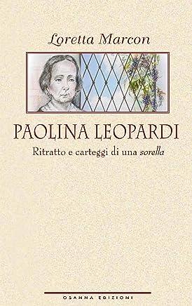 Paolina Leopardi: Ritratto e carteggi di una sorella