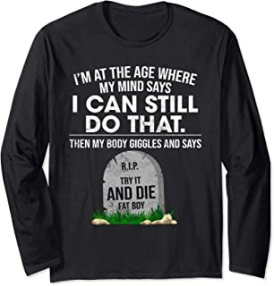 I Can Still Do That Giggles & Says RIP Try It & Die Fat Boy Long Sleeve T-Shirt