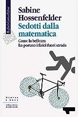 Sedotti dalla matematica: Come la bellezza ha portato i fisici fuori strada (Italian Edition) Versión Kindle