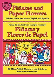 Piñatas and Paper Flowers: Holidays of the Americas in English and Spanish / Piñatas y flores de papel: Fiestas de las Américas en inglés y español (Spanish and English Edition)