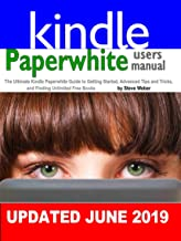 Paperwhite Users Manual: The Ultimate Kindle Paperwhite Guide to Getting Started, Advanced Tips and Tricks, and Finding Un...