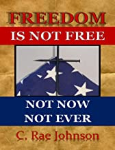 Freedom Is Not Free - Not Now Not Ever