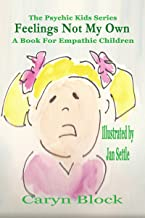 Feelings Not My Own: A Book for Empathic Children (The Psychic Kids Series 1)