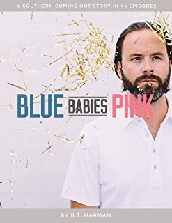 Blue Babies Pink: A Southern Coming Out Story in 44 Episodes
