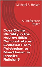 Does Divine Plurality in the Hebrew Bible Demonstrate  an Evolution From Polytheism to Monotheism in Israelite Religion?: A Conference Paper