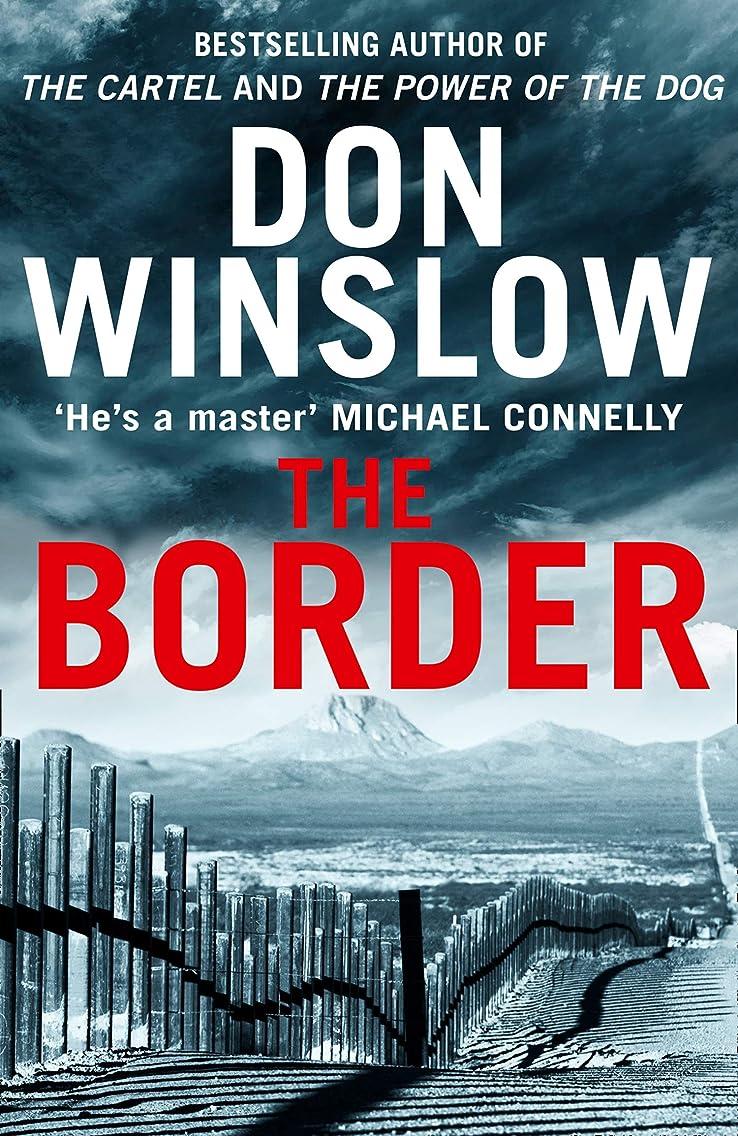 常にダルセット命題The Border: The final gripping thriller in the bestselling Cartel trilogy (English Edition)