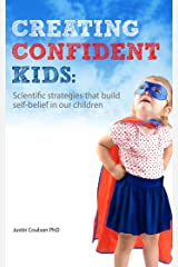 Creating Confident Kids: Scientific Strategies That Build Self-belief in Our Children Kindle Edition