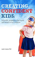 Creating Confident Kids: Scientific Strategies That Build Self-belief in Our Children