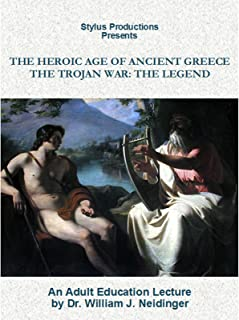 The Heroic Age of Ancient Greece: The Trojan War: The Legend