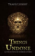 Things Undone: A Collection of Horror Stories (The Shattered God Mythos)