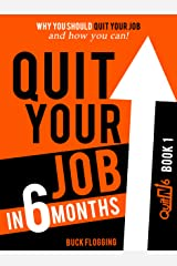 Quit Your Job in 6 Months: Why You Should Quit Your Job and How You Can! Kindle Edition