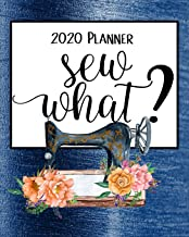 Sew What? 2020 Planner: Daily, Weekly & Monthly Calendars | January through December | Blue Sewing Machine