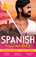 Spanish Scandals: Dangerous Liaisons: Uncovering Her Nine Month Secret / A Night, A Consequence, A Vow / Surrender to Her ...
