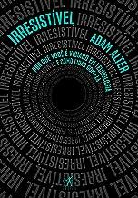 Irresistível: Por que você é viciado em tecnologia e como lidar com ela (Portuguese Edition)