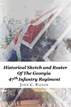 The Historical Sketch and Roster Of The Georgia 47th Infantry Regiment (Georgia Regimental History Series Book 78)