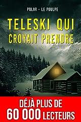 Téléski qui croyait prendre (Polar à Suspense des Enquêtes du Poulpe) Format Kindle