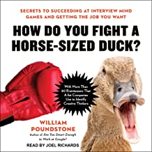 How Do You Fight a Horse-Sized Duck?: Secrets to Succeeding at Interview Mind Games and Getting the Job You Want