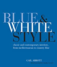 Blue and White Style: Classic and contemporary interiors from Mediterranean to country blue