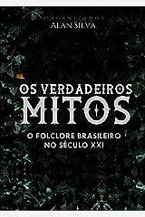 Os verdadeiros mitos: O FOLCLORE BRASILEIRO NO SÉCULO XXI eBook Kindle